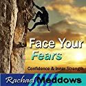 Face Your Fears Hypnosis: Self-Confidence & Bravery, Guided Meditation, Binaural Beats, Positive Affirmations  by Rachael Meddows Narrated by Rachael Meddows