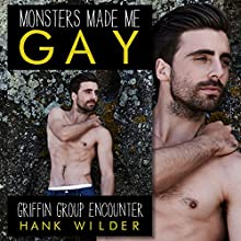 Monsters Made Me Gay: Griffin Group Encounter Audiobook by Hank Wilder Narrated by Hank Wilder