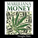 Marijuana Money (       UNABRIDGED) by Douglas Slain Narrated by Laura E. Richcreek