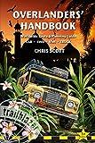 Overlanders' Handbook: Worldwide Route & Planning Guide: Car, 4WD, Van, Truck