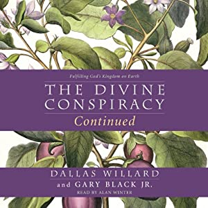 The Divine Conspiracy Continued: Fulfilling God's Kingdom on Earth | [Dallas Willard, Gary Black]