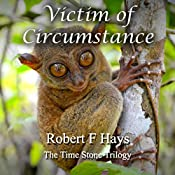 Victim of Circumstance: The Time Stone Trilogy, Volume 3 | Robert F. Hays