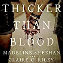 Thicker Than Blood Audiobook by Claire C. Riley, Madeline Sheehan Narrated by CJ Bloom