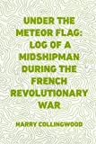img - for Under the Meteor Flag: Log of a Midshipman during the French Revolutionary War book / textbook / text book