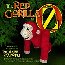 The Red Gorilla of Oz: New Adventures in Oz, Book 1 Audiobook by Richard Capwell Narrated by Richard Capwell