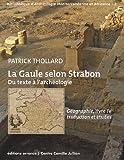 La Gaule selon Strabon : du texte à l'archéologie : Géographie, livre IV, traduction et études