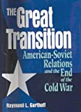 The Great Transition: American-Soviet Relations and the End of the Cold War