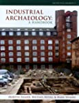 Industrial Archaeology: A Handbook (C...