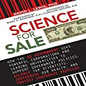Science for Sale: How the US Government Uses Powerful Corporations and Leading Universities to Support Government Policies, Silence Top Scientists, Jeopardize Our Health, and Protect Corporate Profits (       UNABRIDGED) by David L. Lewis, PhD Narrated by Stephen Hoye