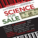 Science for Sale: How the US Government Uses Powerful Corporations and Leading Universities to Support Government Policies, Silence Top Scientists, Jeopardize Our Health, and Protect Corporate Profits | David L. Lewis, PhD
