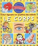 Pour répondre aux questions des enfants : Le Corps