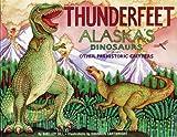 Thunderfeet: Alaska's Dinosaurs and Other Prehistoric Critters (Last Wilderness Adventure)