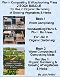 Worm Composting & Woodworking Plans: 2 BOOK BUNDLE for Use in Organic Gardening of Growing Vegetables & Herbs
