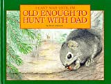 I Can't Wait Until I'm Old Enough to Hunt With Dad [Hardcover]