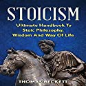 Stoicism: Ultimate Handbook to Stoic Philosophy, Wisdom and Way of Life Audiobook by Thomas Beckett Narrated by Martin James