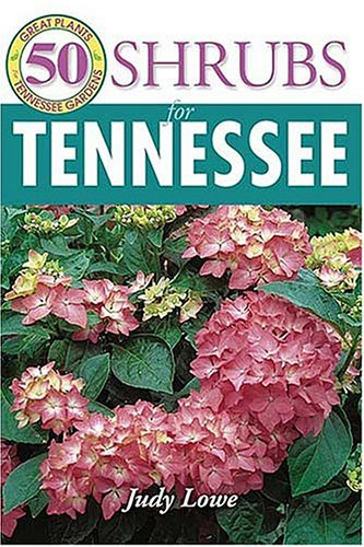 50 Great Shrubs for Tennessee (50 Great Plants for Tennessee Gardens)