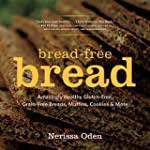 Bread-Free Bread: Amazingly Healthy G...