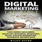 Digital Marketing: The Bible: 5 Manuscripts Hörbuch von Riley Reive Gesprochen von: Kent Bates