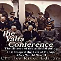 The Yalta Conference: The History of the Allied Meeting That Shaped the Fate of Europe After World War II Audiobook by  Charles River Editors Narrated by Scott Clem