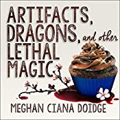 Artifacts, Dragons, and Other Lethal Magic: Dowser Series, Book 6   Meghan Ciana Doidge