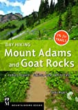Day Hiking Mount Adams and Goat Rocks: Indian Heaven, Yakima Area, White Pass