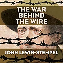 The War Behind the Wire (       UNABRIDGED) by John Lewis-Stempel Narrated by Michael Tudor Barnes