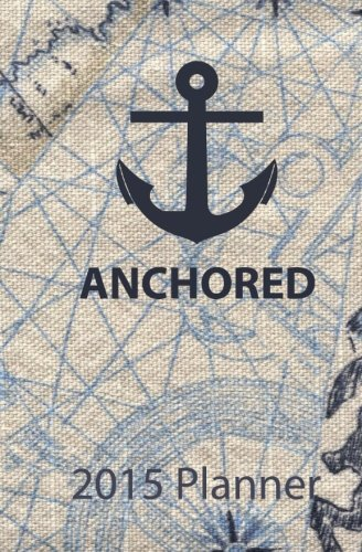 2015 Planner: Anchored Nautical Theme 2015 Planner (2015 Planners) PDF