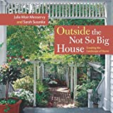 img - for Outside the Not So Big House: Creating the Landscape of Home book / textbook / text book