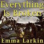 Everything Is Broken: A Tale of Catastrophe in Burma | Emma Larkin