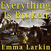 Everything Is Broken: A Tale of Catastrophe in Burma | [Emma Larkin]