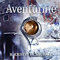 Aventurine: The Chalcedony Chronicles, Book 3 Audiobook by B. Kristin McMichael Narrated by Hollie Jackson