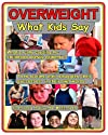 Overweight: What Kids Say: What's Really Causing the Childhood Obesity Epidemic
