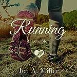 Running: A Love Story | Jen A. Miller