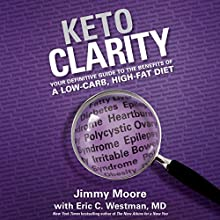 Keto Clarity: Your Definitive Guide to the Benefits of a Low-Carb, High-Fat Diet (       UNABRIDGED) by Eric C. Westman, MD, Jimmy Moore Narrated by Jimmy Moore