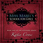 Miss Mabel's School for Girls: The Network Series, Book 1 | Katie Cross