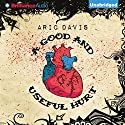 A Good and Useful Hurt (       UNABRIDGED) by Aric Davis Narrated by Luke Daniels
