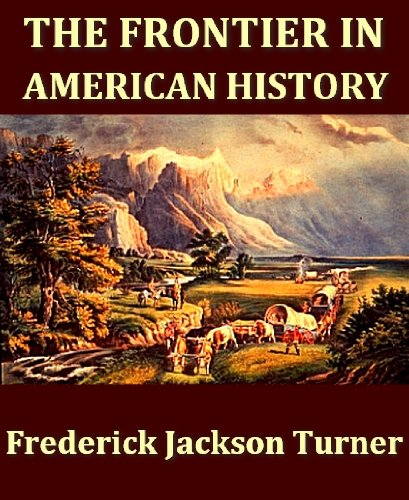 the turner thesis and the role of the frontier in american history Frederick jackson turner: an examination of his frontier thesis and american history  major player in colonial history and instead reducing their role to that.