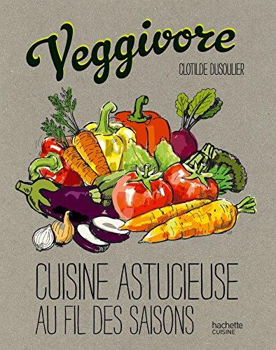 Veggivore: Cuisine astucieuse au fil des saisons