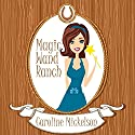 Magic Wand Ranch Audiobook by Caroline Mickelson Narrated by Leonor A. Woodworth
