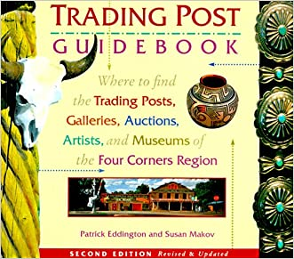 The Trading Post Guidebook: Where to Find the Trading Posts, Galleries, Auctions, Artists, and Museums of the Four Corners Region