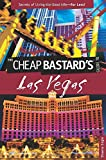 Cheap Bastard'sTM Guide to Las Vegas: Secrets Of Living The Good Life--For Less!