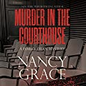 Murder in the Courthouse: A Hailey Dean Mystery, Book 3 Audiobook by Nancy Grace Narrated by Nicol Zanzarella