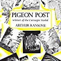 Pigeon Post: Swallows and Amazons Series, Book 6 (       UNABRIDGED) by Arthur Ransome Narrated by Gareth Armstrong