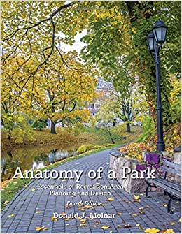 Anatomy Of A Park: Essentials Of Recreation Area Planning And Design, Fourth Edition