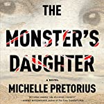 The Monster's Daughter: A Novel | Michelle Pretorius