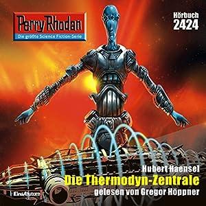 Die Thermodyn-Zentrale (Perry Rhodan 2424) Hörbuch