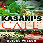 Kasani's Cafe: Simple Recipes for Healthy Living | Adidas Wilson