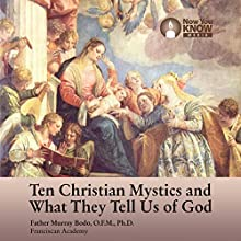 10 Christian Mystics and What They Tell Us of God Lecture by Fr. Murray Bodo OFM PhD Narrated by Fr. Murray Bodo OFM PhD