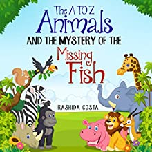 The A to Z Animals and the Mystery of the Missing Fish Audiobook by Rashida Costa Narrated by Kris Keppeler