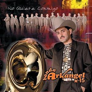 Banda Arkangel R-15 - Quiere Conmigo - Amazon.com Music